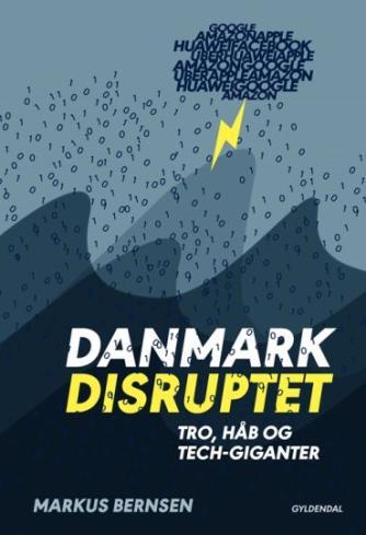 Markus Bernsen: Danmark disruptet : tro, håb og tech-giganter